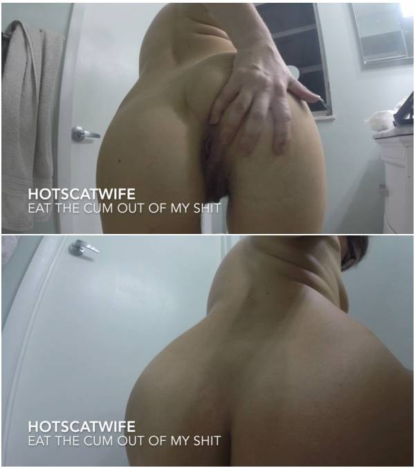 Hotscatwife – Eat the Cum Out of My Shit (homemade scat video)